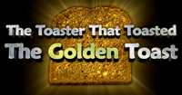 The Toaster That Toasted The Golden Toast